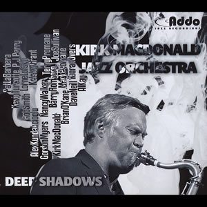 Kirk MacDonald Jazz Orchestra - Deep Shadows